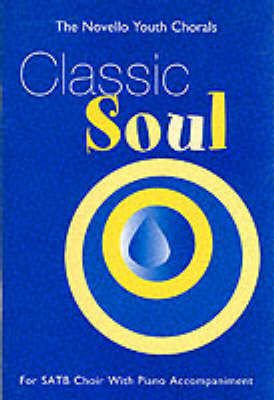 The Novello Youth Chorals: Classic Soul (SATB) - The Novello youth chorals (Paperback)