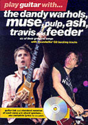 """Play Guitar with The """"Dandy Warhols"""", """"Muse"""", """"Pulp"""", """"ASH"""", """"Travis"""" and """"Feeder"""" - Play Guitar with... (Paperback)"""