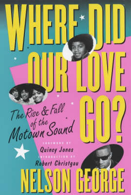 Where Did Our Love Go: The Rise and Fall of Tamla Motown (Paperback)