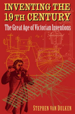 Inventing the 19th Century: The Great Age of Victorian Inventions (Hardback)