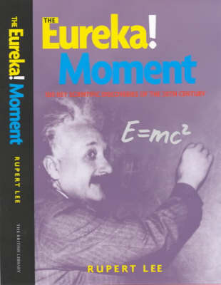 The Eureka! Moment: 100 Key Scientific Discoveries of the 20th Century (Hardback)