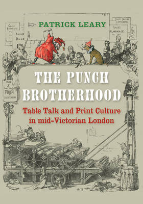 The Punch Brotherhood: Table Talk and Print Culture in Mid-Victorian London (Hardback)