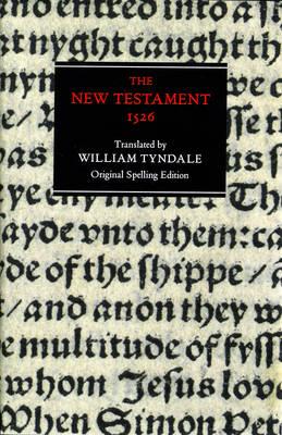 The New Testament: Tyndale Bible, 1526 New Testament - Original Spelling Edition (Hardback)