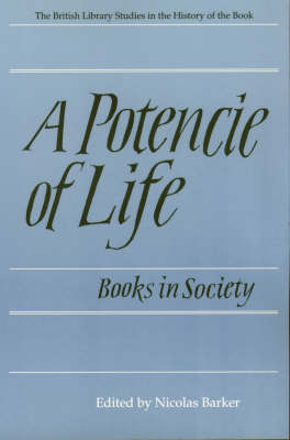 A Potencie of Life: Books in Society - Studies in the history of the book (Paperback)