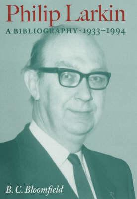 Philip Larkin: A Bibliography, 1933-1994 - Winchester 20th century bibliographies (Hardback)