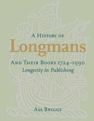 A History of Longmans and Their Books 1724-1990: Longevity in Publishing (Hardback)