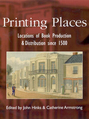 Printing Places: Locations of Book Production and Distribution Since 1500 - Print Networks (Hardback)
