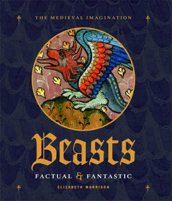 Beasts Factual and Fantastic - Medieval Imagination (Hardback)