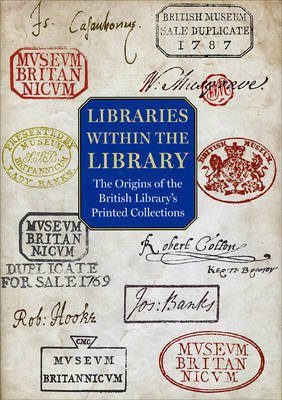 Libraries within the Library: The Origins of the British Library's Printed Collections (Hardback)