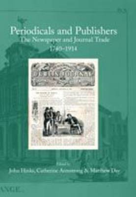 Periodicals and Publishers: The Newspaper and Journal Trade 1740-1914 - Print Networks v. 10 (Hardback)