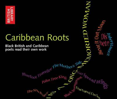 Caribbean Roots: Black British and Caribbean Poets Read Their Own Poems - The spoken Word (CD-Audio)