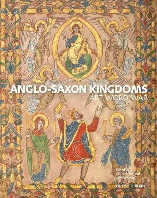 Anglo-Saxon Kingdoms: Art, Word, War (Hardback)