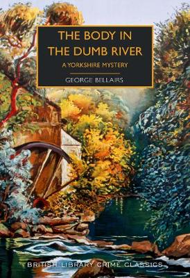 The Body in the Dumb River: A Yorkshire Mystery - British Library Crime Classics (Paperback)