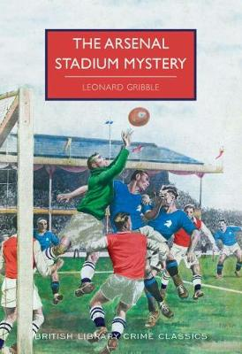 The Arsenal Stadium Mystery - British Library Crime Classics (Paperback)