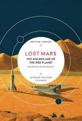 Lost Mars: The Golden Age of the Red Planet - British Library Science Fiction Classics (Paperback)