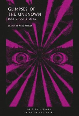 Glimpses of the Unknown: Lost Ghost Stories - Tales of the Weird (Paperback)