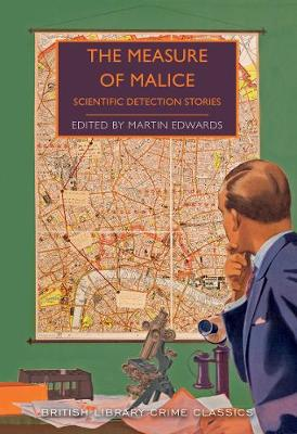 The Measure of Malice: Scientific Detection Stories - British Library Crime Classics (Paperback)