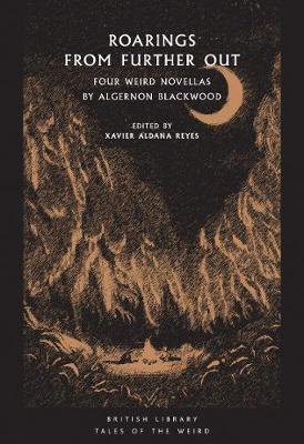 Roarings from Further Out by Xavier Aldana Reyes, Algernon Blackwood |  Waterstones