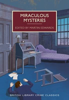 Miraculous Mysteries: Locked-Room Murders and Impossible Crimes - British Library Crime Classics (Paperback)
