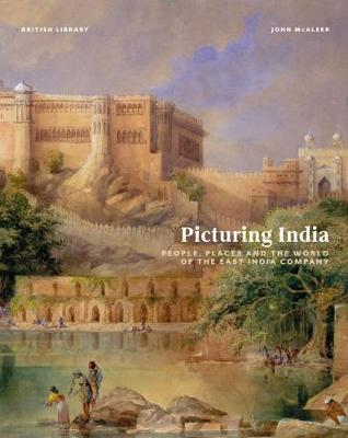 Picturing India: People, Places and the World of the East India Company (Hardback)