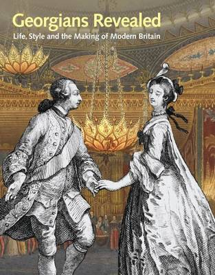 Georgians Revealed: Life, Style and the Making of Modern Britain (Paperback)