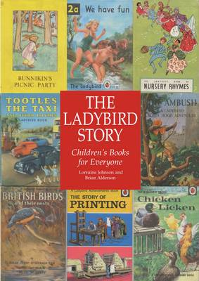 The Ladybird Story: Children's Books for Everyone (Hardback)