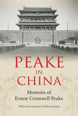 Peake in China: Memoirs of Ernest Cromwell Peake (Hardback)