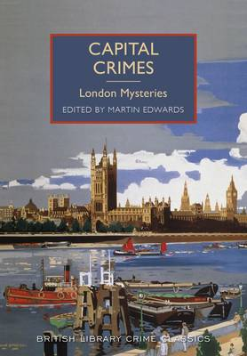 Capital Crimes: London Mysteries - British Library Crime Classics (Paperback)