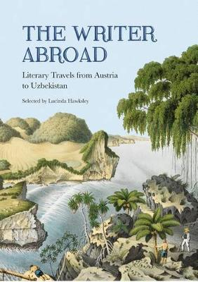 The Writer Abroad: Literary Travels from Austria to Uzbekistan (Paperback)
