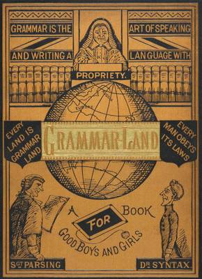 Grammar-land: Grammar in Fun for the Children of Schoolroom-shire: A Facsimile (Hardback)