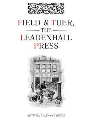 Field & Tuer, The Leadenhall Press: A Checklist with an Appreciation of Andrew White Turner (Hardback)