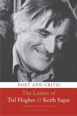 Poet and Critic: The Letters of Ted Hughes and Keith Sagar (Hardback)
