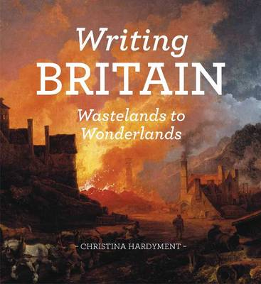 Writing Britain: Wastelands to Wonderlands (Hardback)
