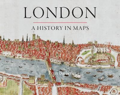 London: A History in Maps (Hardback)