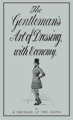 The Gentleman's Art of Dressing with Economy (Hardback)