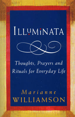 Illuminata: Thoughts, Prayers and Rituals for Everyday Life (Paperback)