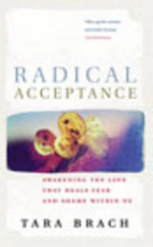 Radical Acceptance: Awakening the Love that Heals Fear and Shame (Paperback)