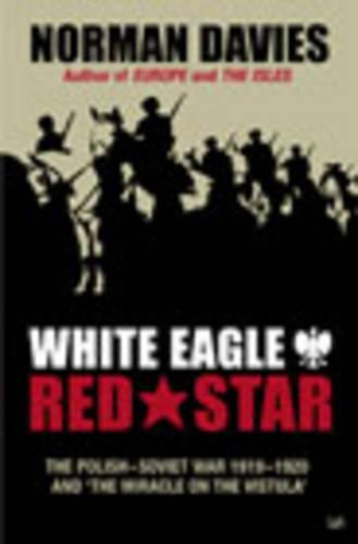White Eagle, Red Star: The Polish-Soviet War 1919-20 (Paperback)