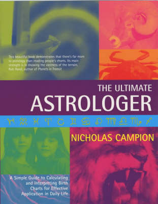 The Ultimate Astrologer: A Simple Guide to Calculating and Interpreting Birth Charts for Effective Application in Daily Life (Paperback)