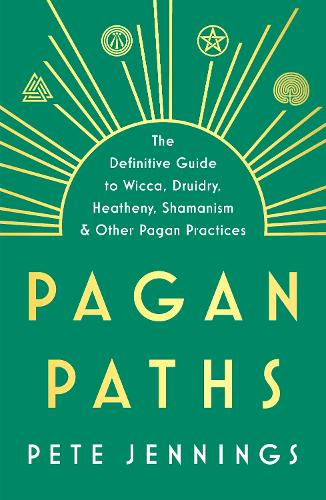 Pagan Paths: A Guide to Wicca, Druidry, Asatru Shamanism and Other Pagan Practices (Paperback)