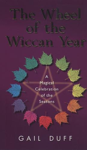 The Wheel Of The Wiccan Year: How to Enrich Your Life Through The Magic of The Seasons (Paperback)