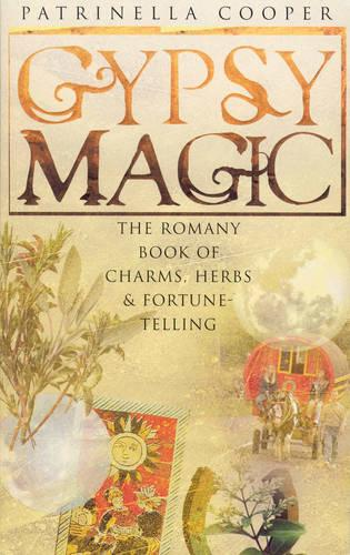 Gypsy Magic: The Romany Book of Charms, Herbs and Fortune-telling (Paperback)