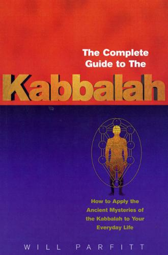The Complete Guide To The Kabbalah: How to Apply the Ancient Mysteries of the Kabbalah to Your Everyday Life (Paperback)