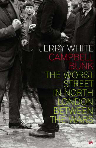 Campbell Bunk: The Worst Street in North London Between the Wars (Paperback)