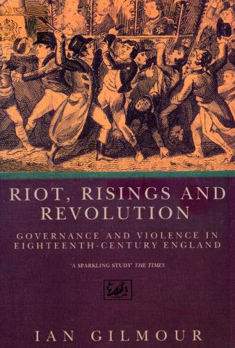 Riots, Rising And Revolution: Governance and Violence in Eighteenth Century England (Paperback)