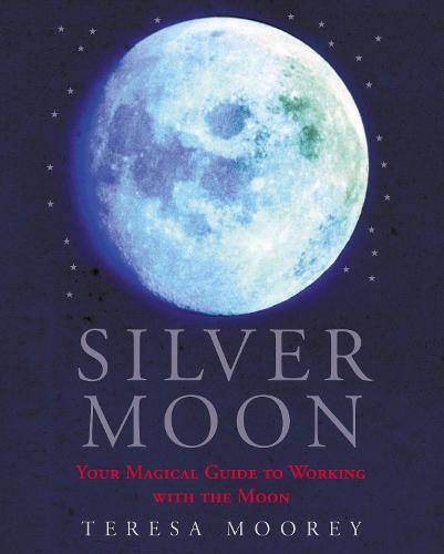 Silver Moon: Your magical guide to working with the moon (Paperback)