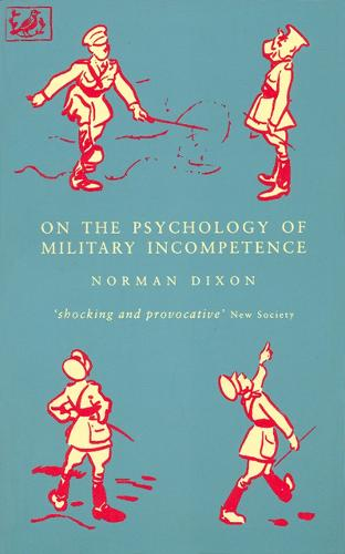 On The Psychology Of Military Incompetence (Paperback)