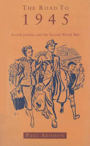 The Road To 1945: British Politics and the Second World War Revised Edition (Paperback)