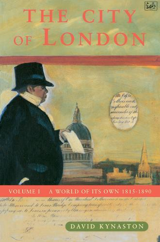 The City Of London Volume 1: A World of its Own 1815-1890 (Paperback)