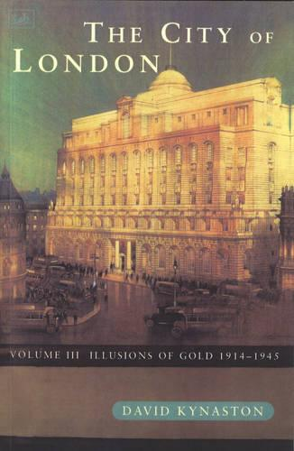 The City Of London Volume 3: Illusions of Gold 1914 - 1945 (Paperback)
